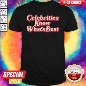 Awesome Celebrities Know What's Best Shirt