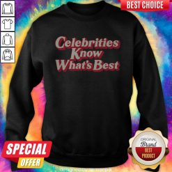 Awesome Celebrities Know What's Best Sweatshirt