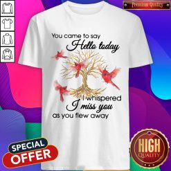 Birds Gold Tree You Came To Say Hello Today I Whispered I Miss You As You Flew Away Shirt
