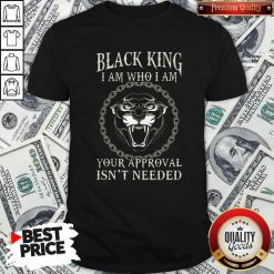 Black King I Am Who I Am Your Approval Isnt Needed Panther Shirt