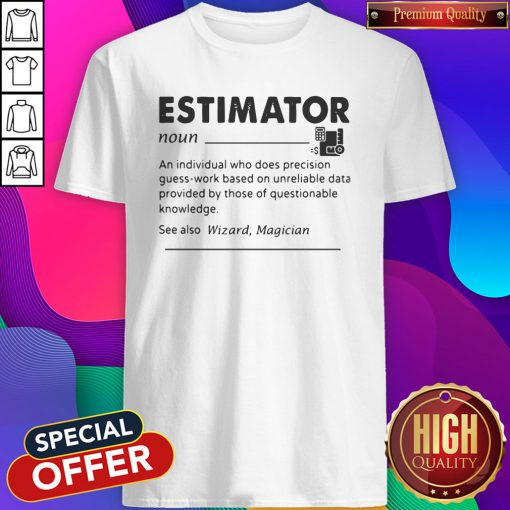 Estimator An Individual Who Does Precision Shirt