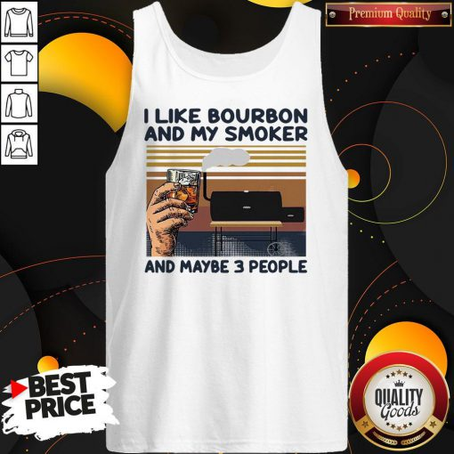 I Like Bourbon And My Smoker And Maybe 3 People Vintage Tank Top