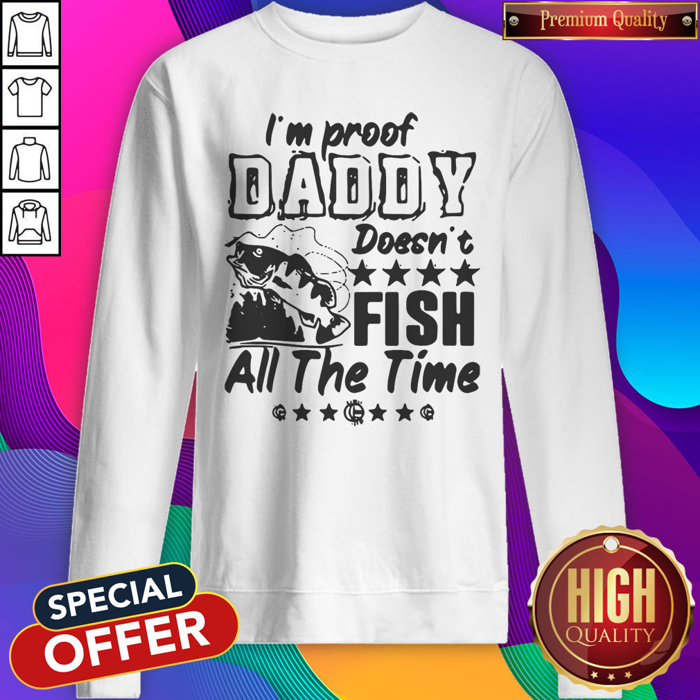 I'm Proof Daddy Doesn't Fish All The Time Sweatshirt