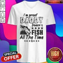 I'm Proof Daddy Doesn't Fish All The Time V-neck