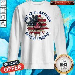 Massage Sunflower Just An All American Physical Therapist Sweatshirt