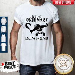 Nice Just An Ordinary Demi Dad Shirt