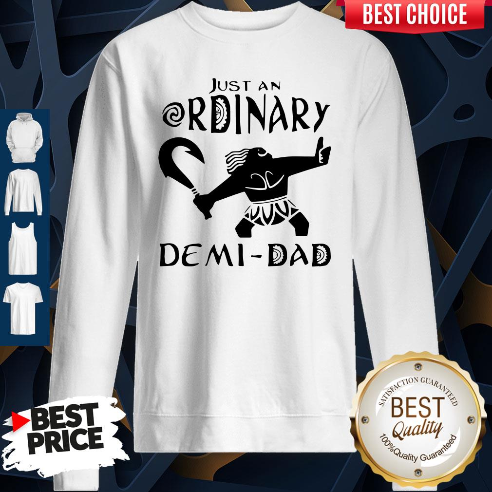 Nice Just An Ordinary Demi Dad Sweatshirt