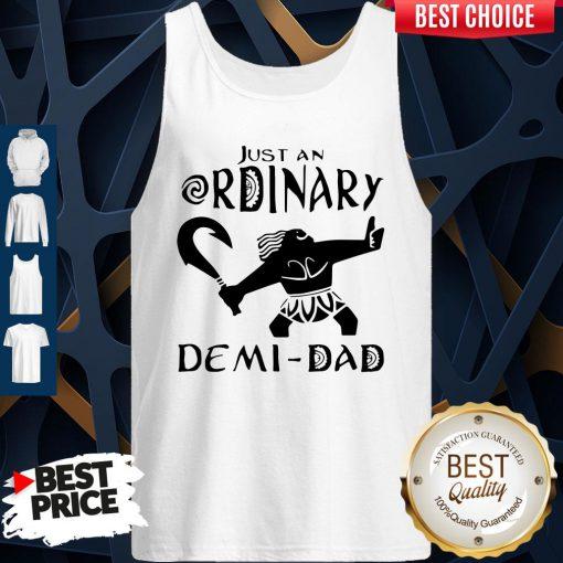 Nice Just An Ordinary Demi Dad Tank Top