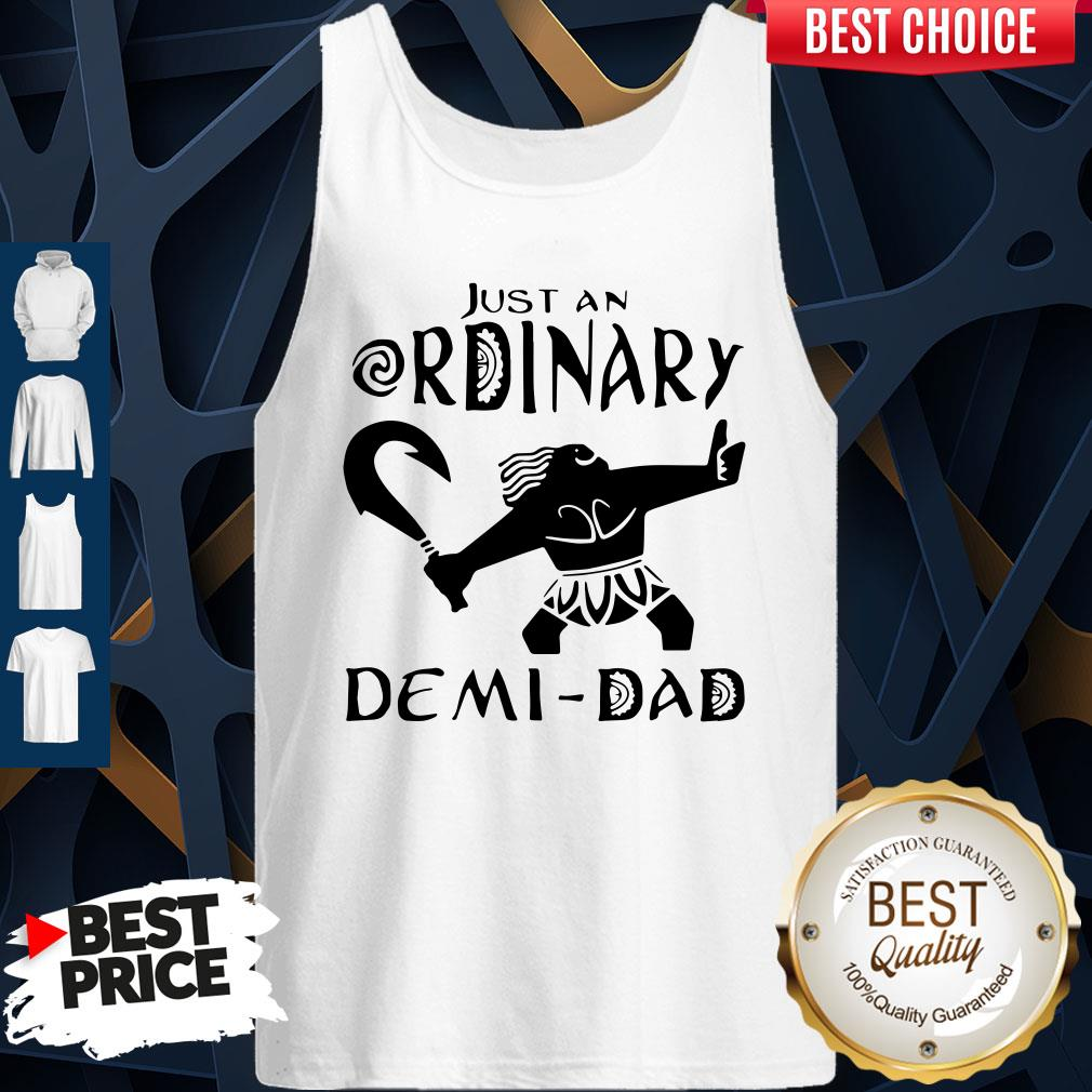 Nice Just An Ordinary Demi Dad Tank Top