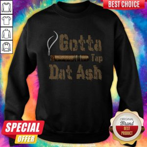Official Cigar Gotta Tap Dat Ash Sweatshirt