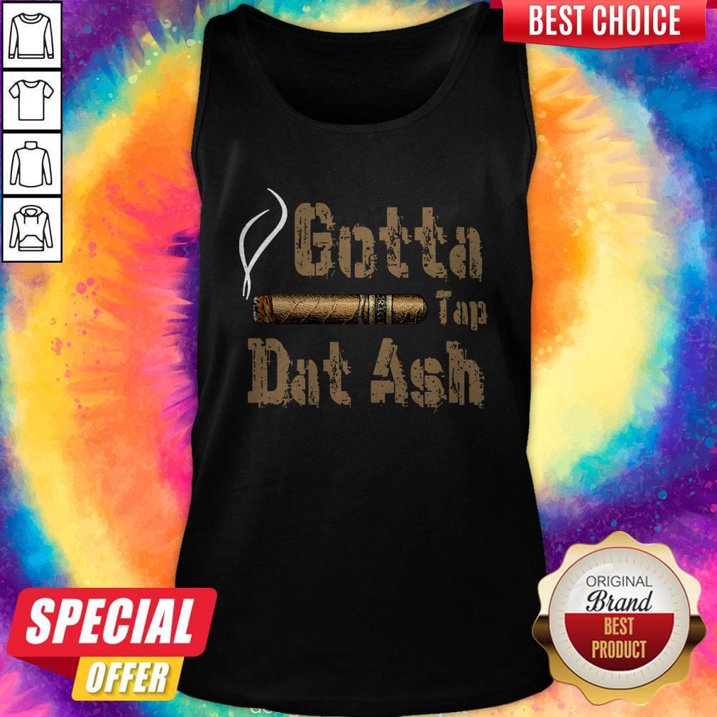 Official Cigar Gotta Tap Dat Ash Tank Top