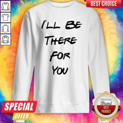 Official I'll Be There For You Sweatshirt