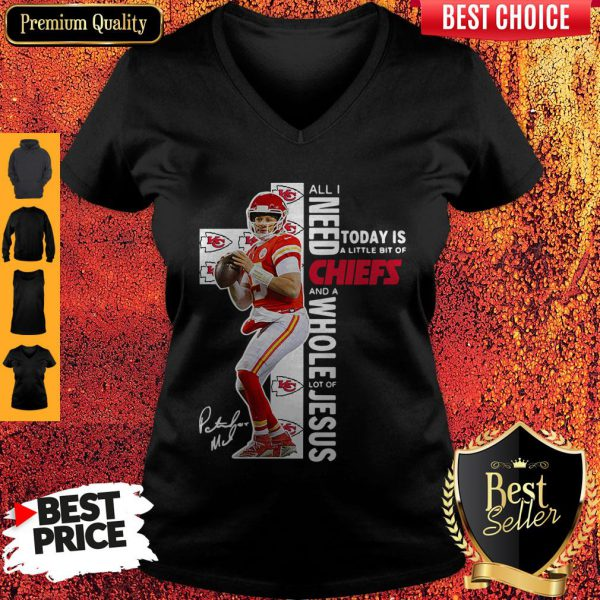 Patrick Mahomes All I Need Today Is A Little Bit Of Chiefs And A Whole Lot Of Jesus V Neck