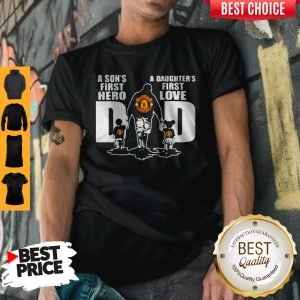 Premium Manchester United A Son's First Hero Dad A Daughter's First Love Shirt