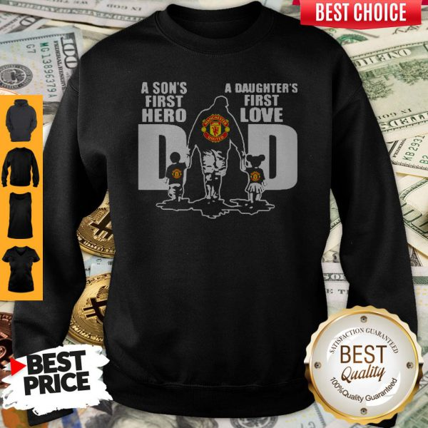 Premium Manchester United A Son's First Hero Dad A Daughter's First Love Sweatshirt