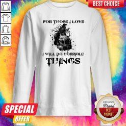Raven Skull For Those I Love I Will Do Horrible Things Sweatshirt