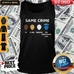 Same Crime Life 15 Year Probation Paid Administrative Leave Tank Top