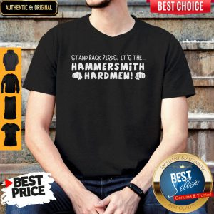 Stand Back Birds It's The Hammersmith Hardmen Shirt