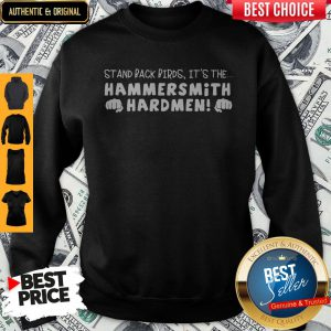 Stand Back Birds It's The Hammersmith Hardmen Sweatshirt