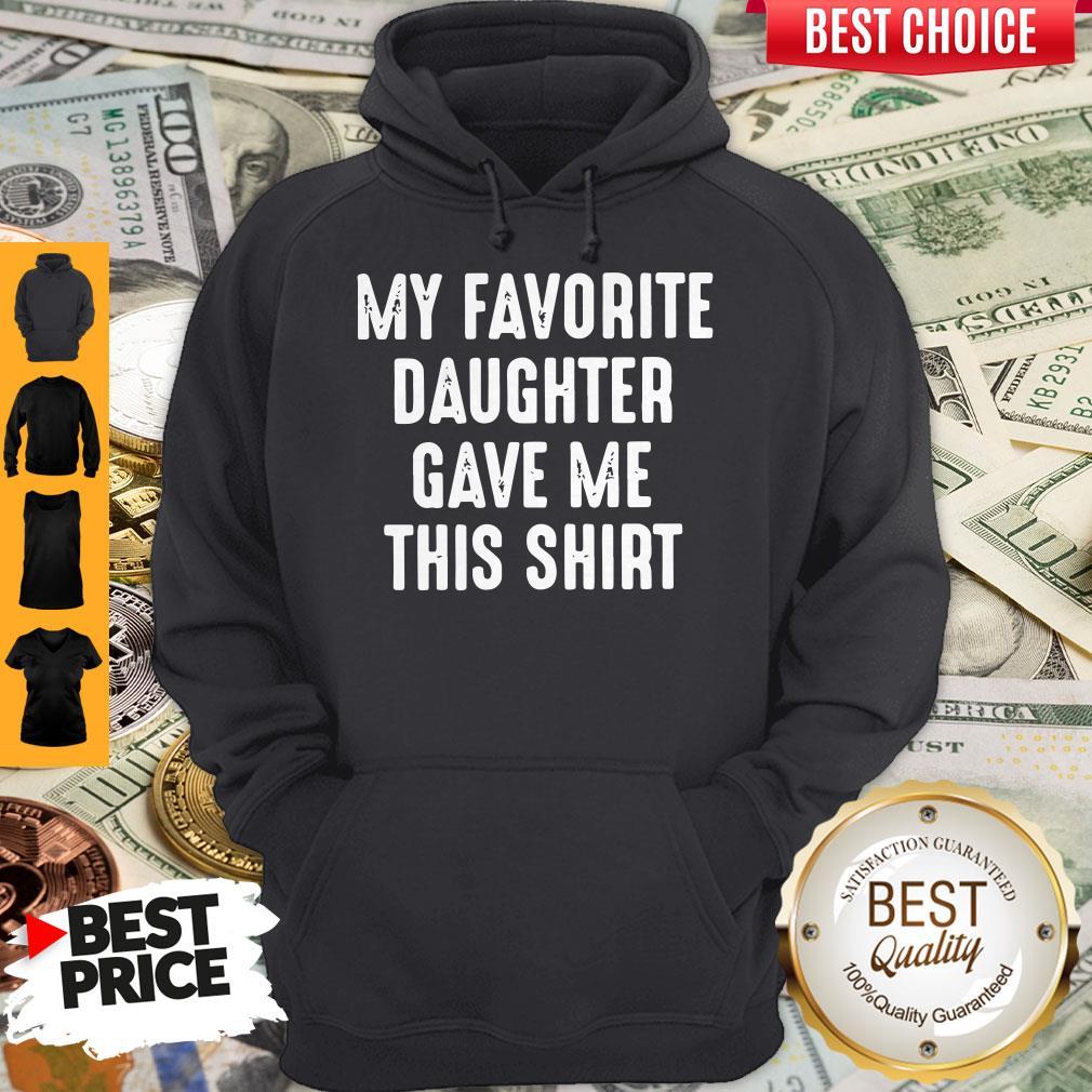 Top My Favorite Daughter Gave Me This Hoodie