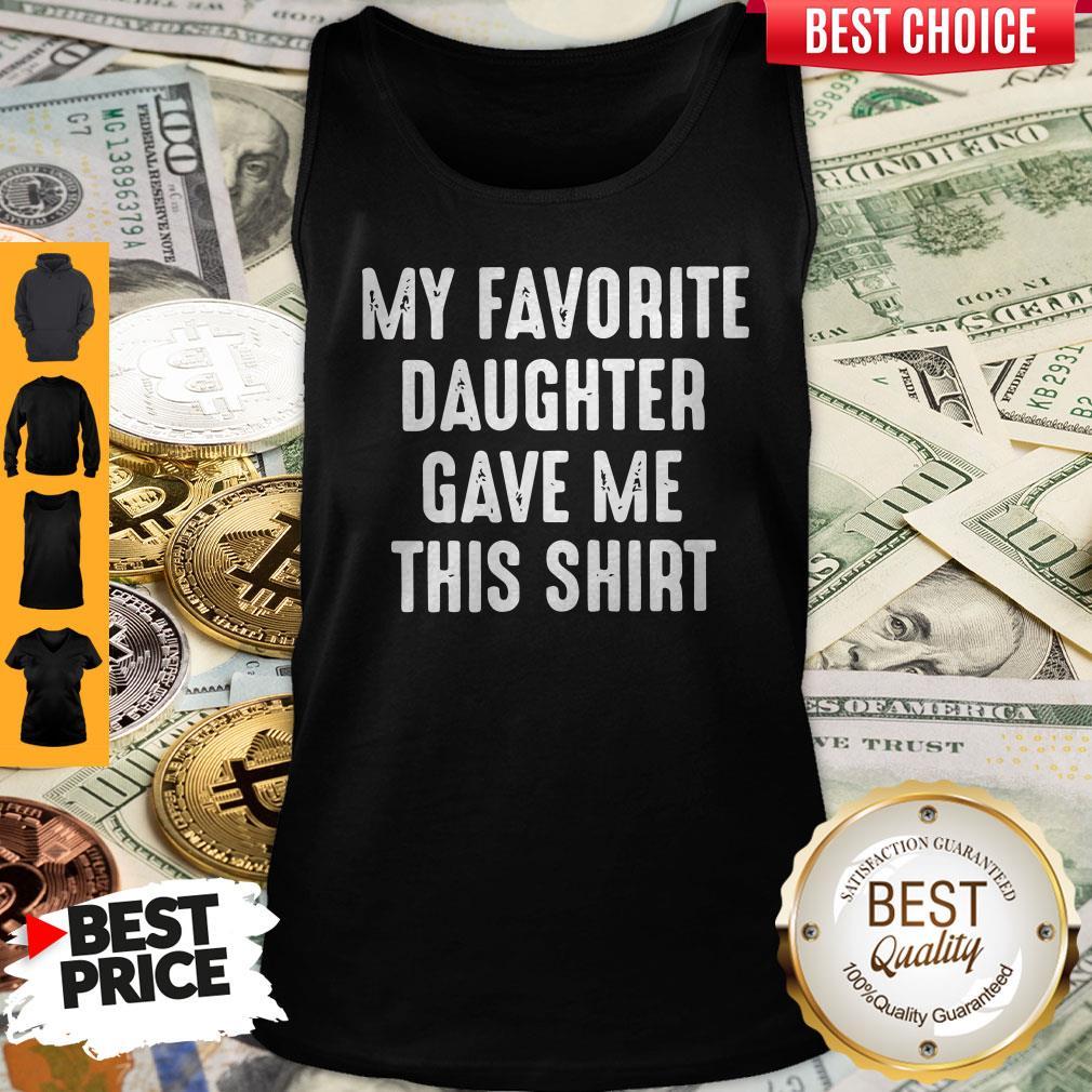 Top My Favorite Daughter Gave Me This Tank Top