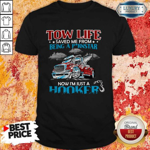 Tow Life Saved Me From Being A Pornstar Now I'm Just A Hooker Shirt