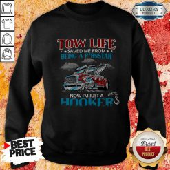 Tow Life Saved Me From Being A Pornstar Now I'm Just A Hooker Sweatshirt