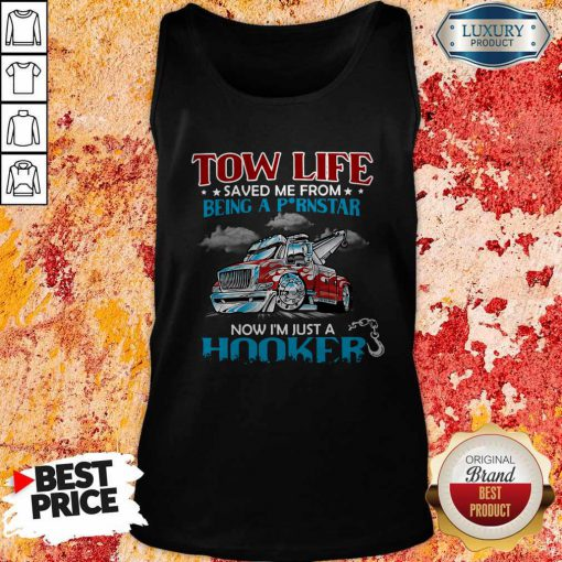 Tow Life Saved Me From Being A Pornstar Now I'm Just A Hooker Tank Top