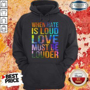 Official When Hate Is Loud Love Must Be Louder Hoodie
