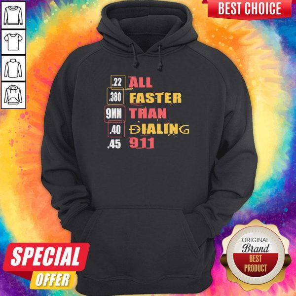 22 380 9mm 40 45 All Faster Than Dialing 911 Saying Hoodie