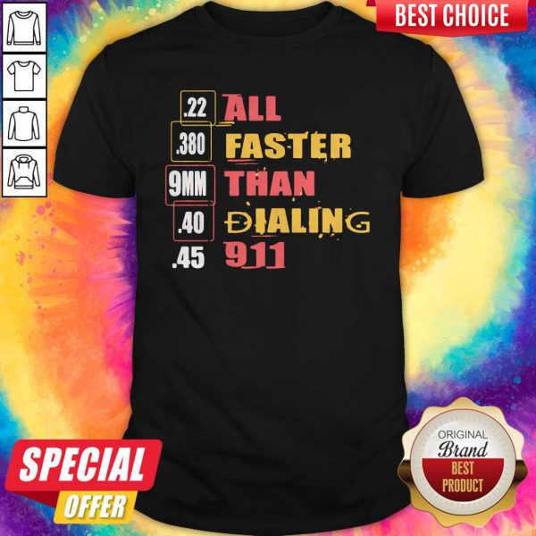 22 380 9mm 40 45 All Faster Than Dialing 911 Saying Shirt