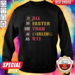 22 380 9mm 40 45 All Faster Than Dialing 911 Saying Sweatshirt
