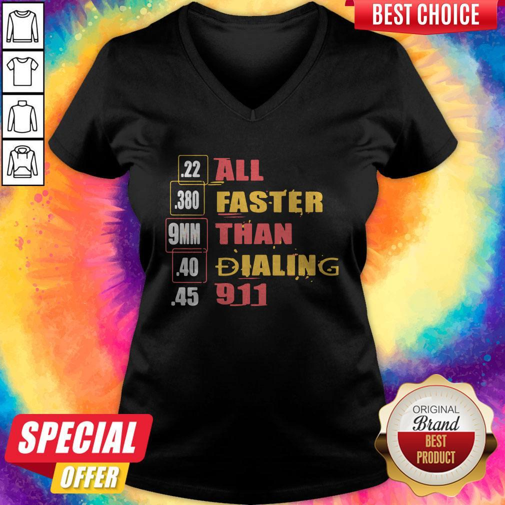 22 380 9mm 40 45 All Faster Than Dialing 911 Saying V-neck