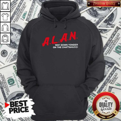 A.L.A.N Way Down Yonder On The Chattahucci 2020 Hoodie