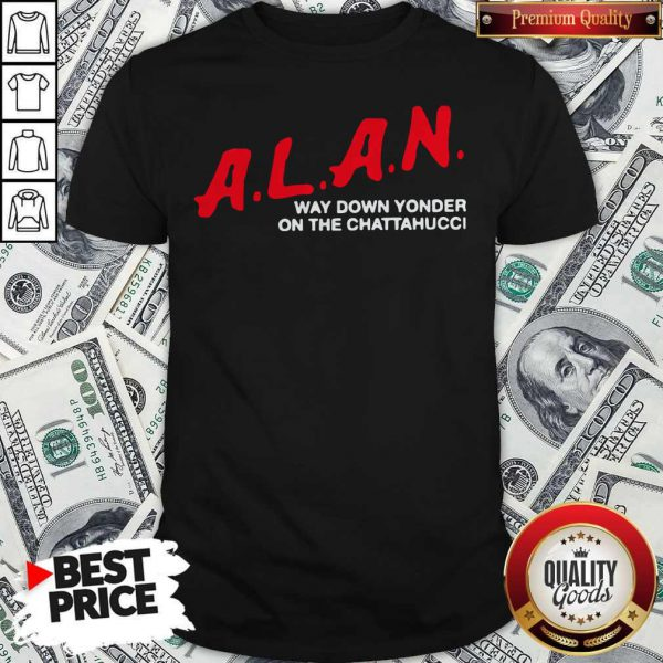 A.L.A.N Way Down Yonder On The Chattahucci 2020 Shirt