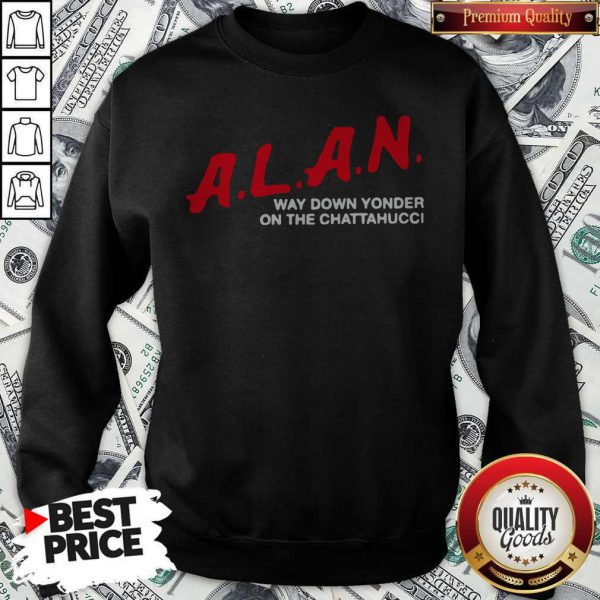 A.L.A.N Way Down Yonder On The Chattahucci 2020 Sweatshirt