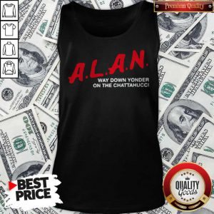 A.L.A.N Way Down Yonder On The Chattahucci 2020 Tank Top