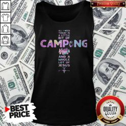All I Need Today Is A Little Bit Of Camping And A Whole Lot Of Jesus Cross Tank Top