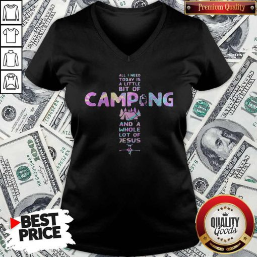 All I Need Today Is A Little Bit Of Camping And A Whole Lot Of Jesus Cross V-neck