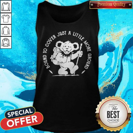 Bear Bound Cover Just A Little More Ground Tank Top