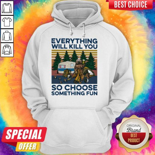 Bear Camping Everything Will Kill You So Choose Something Fun Vintage Hoodie