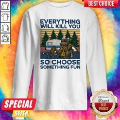 Bear Camping Everything Will Kill You So Choose Something Fun Vintage Sweatshirt
