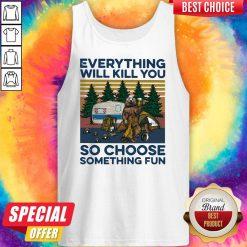 Bear Camping Everything Will Kill You So Choose Something Fun Vintage Tank Top
