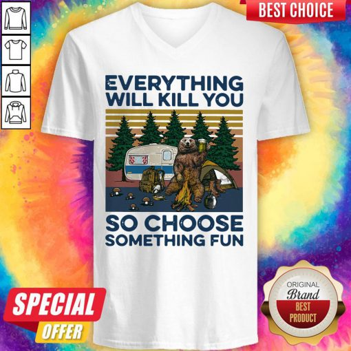 Bear Camping Everything Will Kill You So Choose Something Fun Vintage V-neck