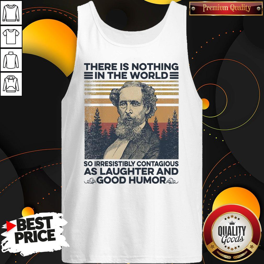 Charles Dickens There Is Nothing In The World So Irresistibly Contagious As Laughter And Good Humor Vintage Tank Top