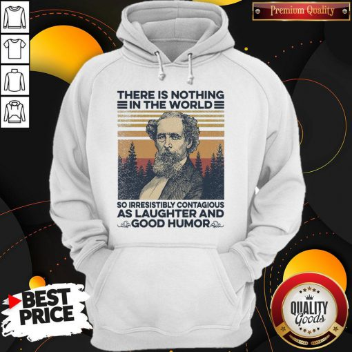 Charles Dickens There Is Nothing In The World So Irresistibly Contagious As Laughter And Good Humor Vintage Hoodie
