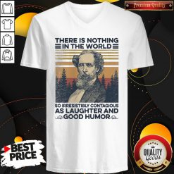 Charles Dickens There Is Nothing In The World So Irresistibly Contagious As Laughter And Good Humor Vintage V-neck