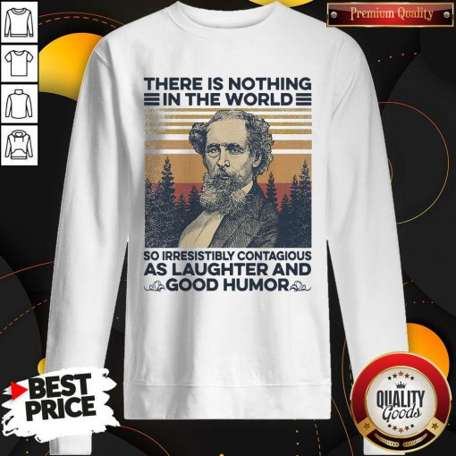 Charles Dickens There Is Nothing In The World So Irresistibly Contagious As Laughter And Good Humor Vintage Sweatshirt