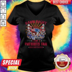 Damn Right I Am A Patriots Fan Now And Forever V-neck