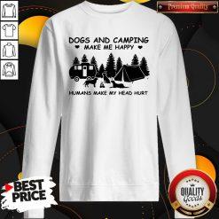 Dogs And Camping Make Me Happy Humans Make My Head Hurt Sweatshirt